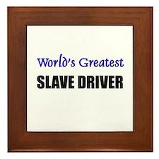 Worlds Greatest SLAVE DRIVER Framed Tile