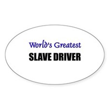 Worlds Greatest SLAVE DRIVER Oval Decal