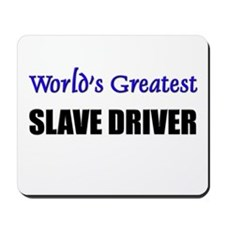 Worlds Greatest SLAVE DRIVER Mousepad