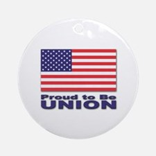 Proud to be Union Ornament (Round)