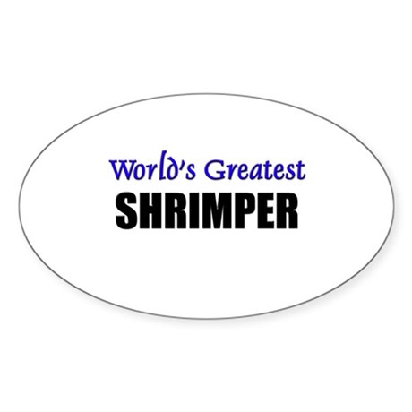 Worlds Greatest SHRIMPER Oval Sticker