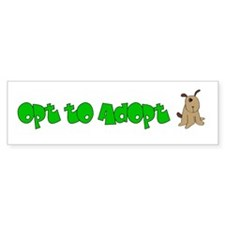 Opt to Adopt Bumper Bumper Sticker