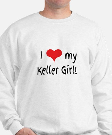 I love my Keller Girl! Sweatshirt