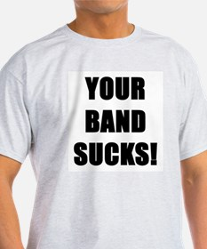 Your Band Sucks! Ash Grey T-Shirt