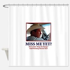 George W Bush - Miss Me Yet? Shower Curtain
