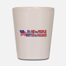 Its We the People Not Me The President Shot Glass