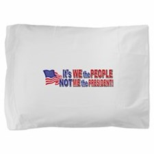Its We the People Not Me The President Pillow Sham