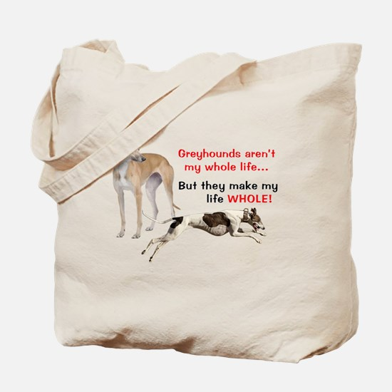 Greyhounds Make Life Whole Tote Bag