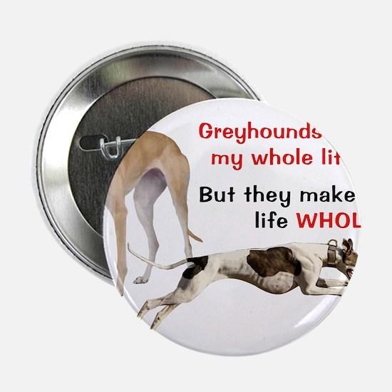 "Greyhounds Make Life Whole 2.25"" Button"