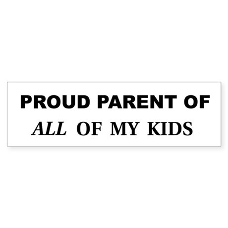 Proud Parent of ALL My Kids Bumper Sticker