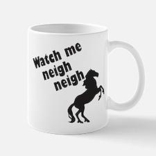 WATCH ME NEIGH NEIGH Mugs