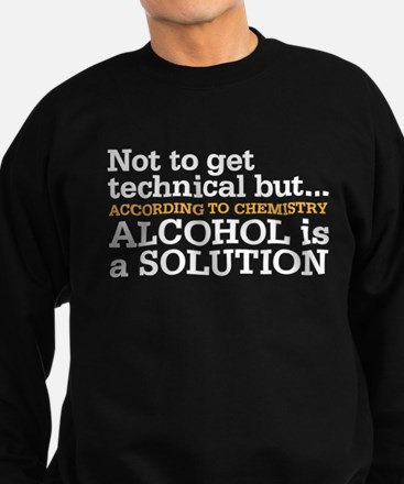 Alcohol is a solution Sweatshirt