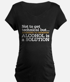 Alcohol is a solution Maternity T-Shirt