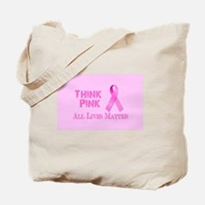 THINK PINK FIND A CURE ALL LIVES MATTER Tote Bag