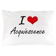 I Love Acquiescence Artistic Design Pillow Case