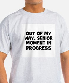 Out of my way, Senior Moment  T-Shirt