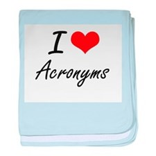 I Love Acronyms Artistic Design baby blanket