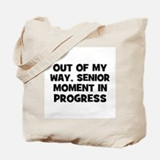 Out of my way, Senior Moment  Tote Bag
