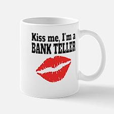 Kiss Me Im A Bank Teller Mugs