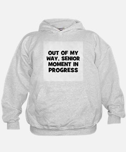 Out of my way, Senior Moment  Hoodie