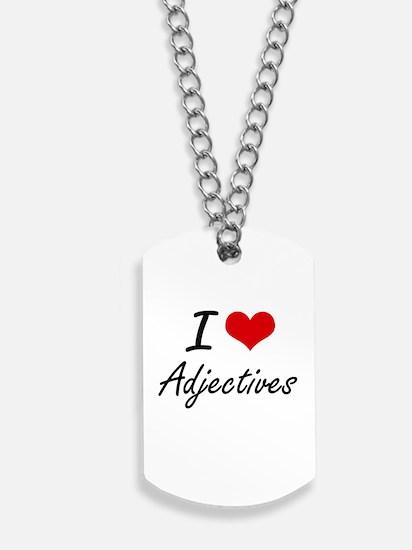 I Love Adjectives Artistic Design Dog Tags