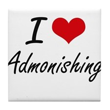 I Love Admonishing Artistic Design Tile Coaster