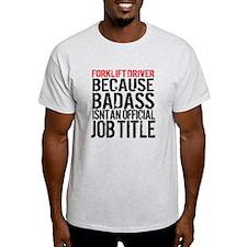 Badass Forklift Driver T-Shirt