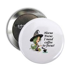 "HALLOWEEN WITCH - HOCUS POCUS I NEED  2.25"" Button"
