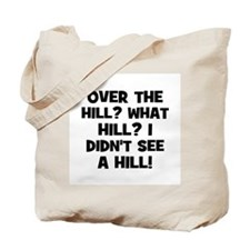 Over the Hill? What Hill? I d Tote Bag