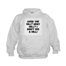 Over the Hill? What Hill? I d Hoodie