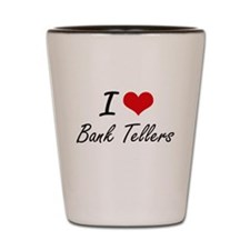 I Love Bank Tellers Artistic Design Shot Glass