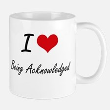 I Love Being Acknowledged Artistic Design Mugs
