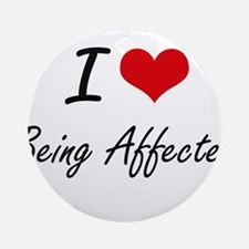 I Love Being Affected Artistic Desi Round Ornament