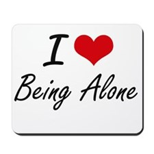 I Love Being Alone Artistic Design Mousepad