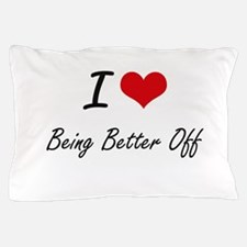 I Love Being Better Off Artistic Desig Pillow Case