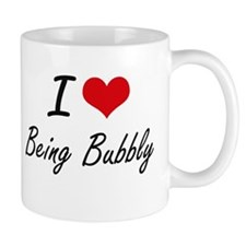I Love Being Bubbly Artistic Design Mugs