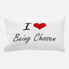 I love Being Chosen Artistic Design Pillow Case