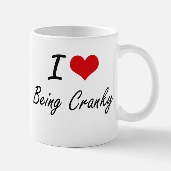 I love Being Cranky Artistic Design Mugs