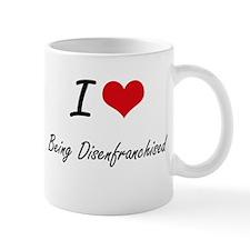 I Love Being Disenfranchised Artistic Design Mugs