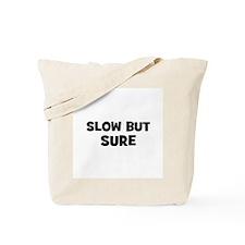 Slow but sure Tote Bag
