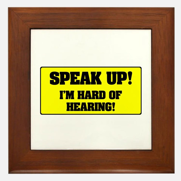 SPEAK UP - I'M HARD OF HEARING! Framed Tile