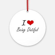 I Love Being Dutiful Artistic Desig Round Ornament