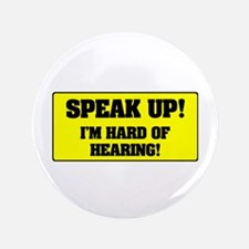 SPEAK UP - I'M HARD OF HEARING! Button