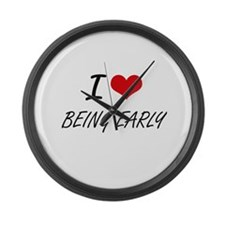 I love Being Early Artistic Desig Large Wall Clock