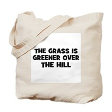 the grass is greener over the Tote Bag
