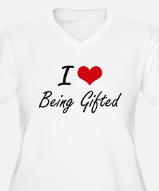 I Love Being Gifted Artistic Des Plus Size T-Shirt