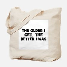 The older I get, the better I Tote Bag