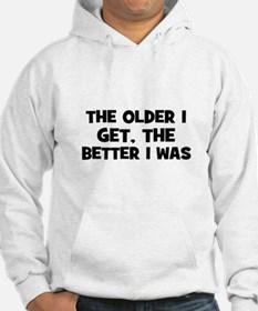 The older I get, the better I Hoodie