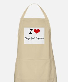 I Love Being Good Tempered Artistic Design Apron