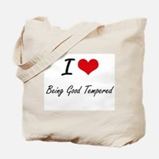 I Love Being Good Tempered Artistic Desig Tote Bag